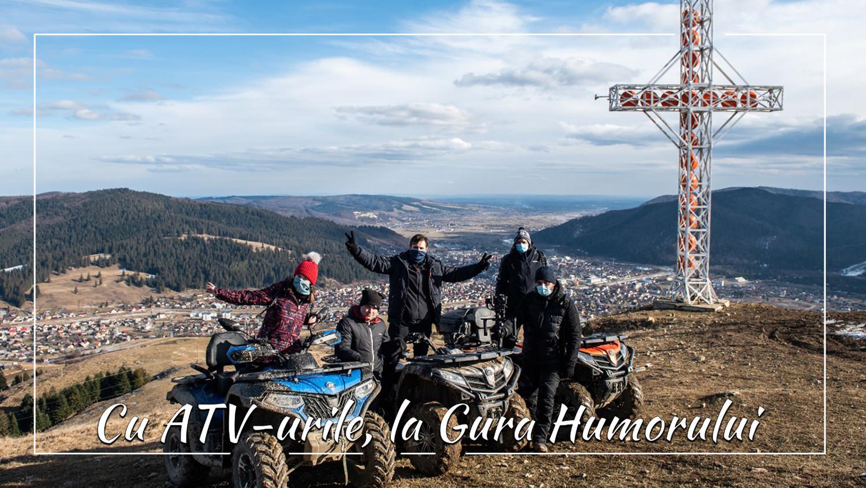 Cu ATV-urile, la Gura Humorului. Am ajuns pe Vârful Toaca